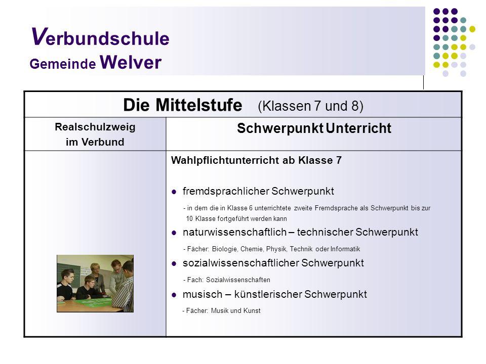 V erbundschule Gemeinde Welver Die Mittelstufe (Klassen 7 und 8) Realschulzweig im Verbund Schwerpunkt Unterricht Wahlpflichtunterricht ab Klasse 7 fr