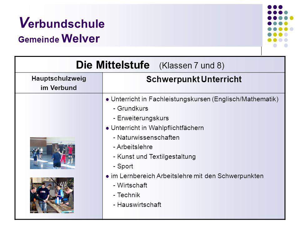V erbundschule Gemeinde Welver Die Mittelstufe (Klassen 7 und 8) Hauptschulzweig im Verbund Schwerpunkt Unterricht Unterricht in Fachleistungskursen (