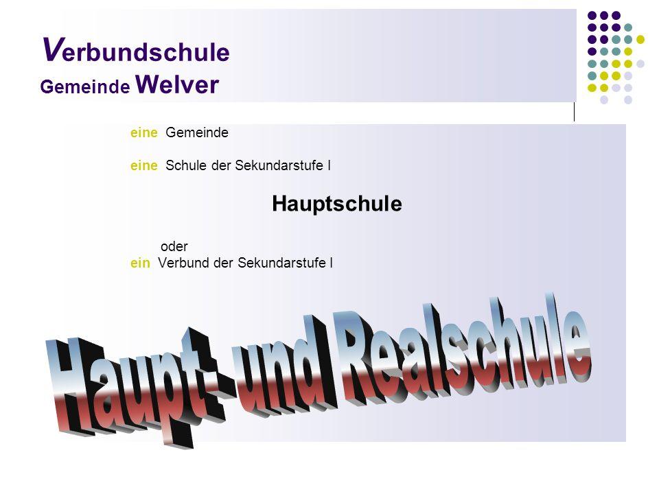 V erbundschule Gemeinde Welver eine Gemeinde eine Schule der Sekundarstufe I Hauptschule oder ein Verbund der Sekundarstufe I