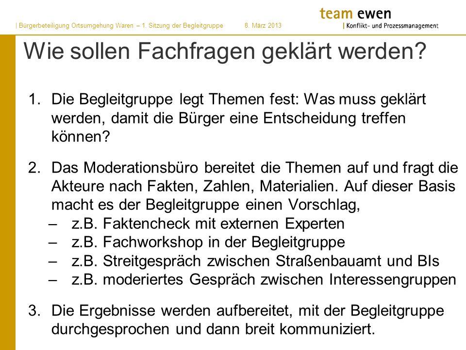 | Bürgerbeteiligung Ortsumgehung Waren – 1. Sitzung der Begleitgruppe8. März 2013 Wie sollen Fachfragen geklärt werden? 1. Die Begleitgruppe legt Them