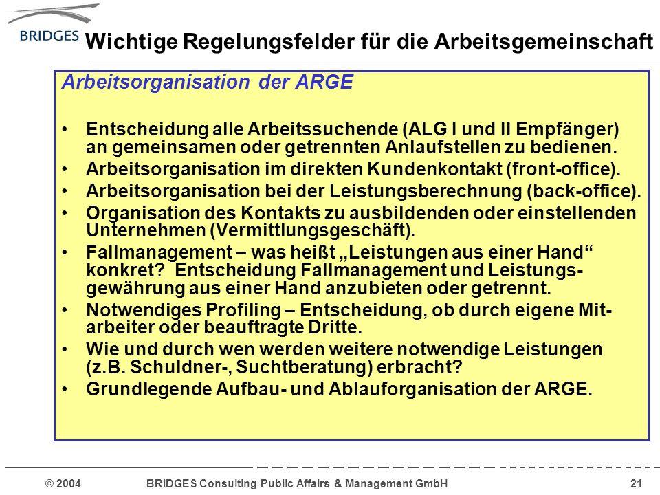 © 2004 BRIDGES Consulting Public Affairs & Management GmbH21 Wichtige Regelungsfelder für die Arbeitsgemeinschaft Arbeitsorganisation der ARGE Entsche