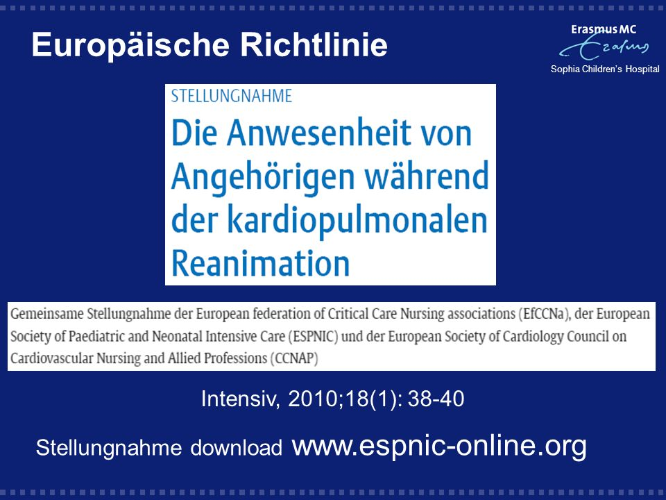 Sophia Childrens Hospital Europäische Richtlinie Intensiv, 2010;18(1): 38-40 Stellungnahme download www.espnic-online.org