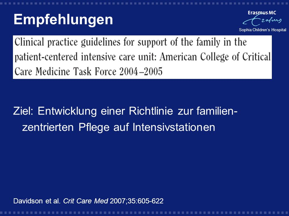 Sophia Childrens Hospital Empfehlungen Decision-making Family Coping Staff stress related to family interaction Cultural support of family Spiritual and religious support Family visitation Family environment of care Family presence on Rounds Family presence at resuscitation Palliative care Davidson et al.