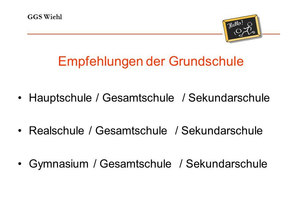 GGS Wiehl ______________________________________________________________ Empfehlungen der Grundschule Hauptschule / Gesamtschule / Sekundarschule Real