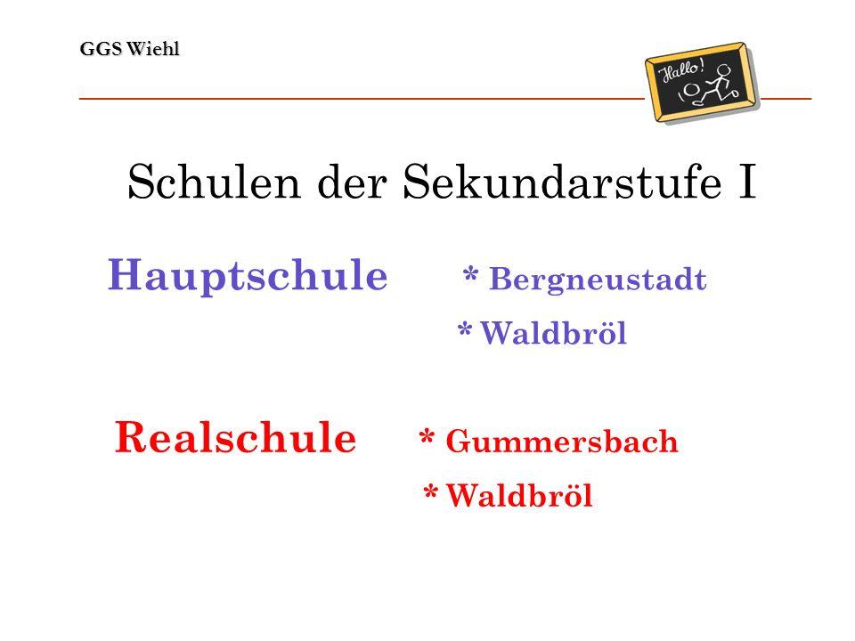 GGS Wiehl ______________________________________________________________ Schulen der Sekundarstufe I Hauptschule * Bergneustadt * Waldbröl Realschule