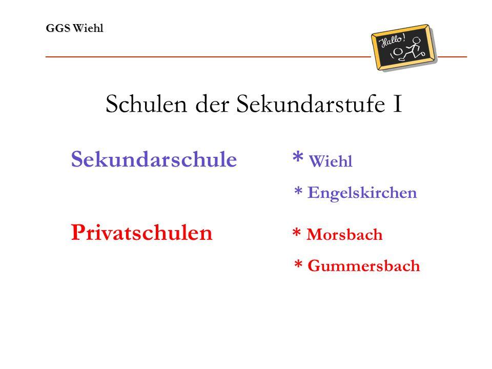 GGS Wiehl ______________________________________________________________ Sekundarschule * Wiehl * Engelskirchen Privatschulen * Morsbach * Gummersbach Schulen der Sekundarstufe I