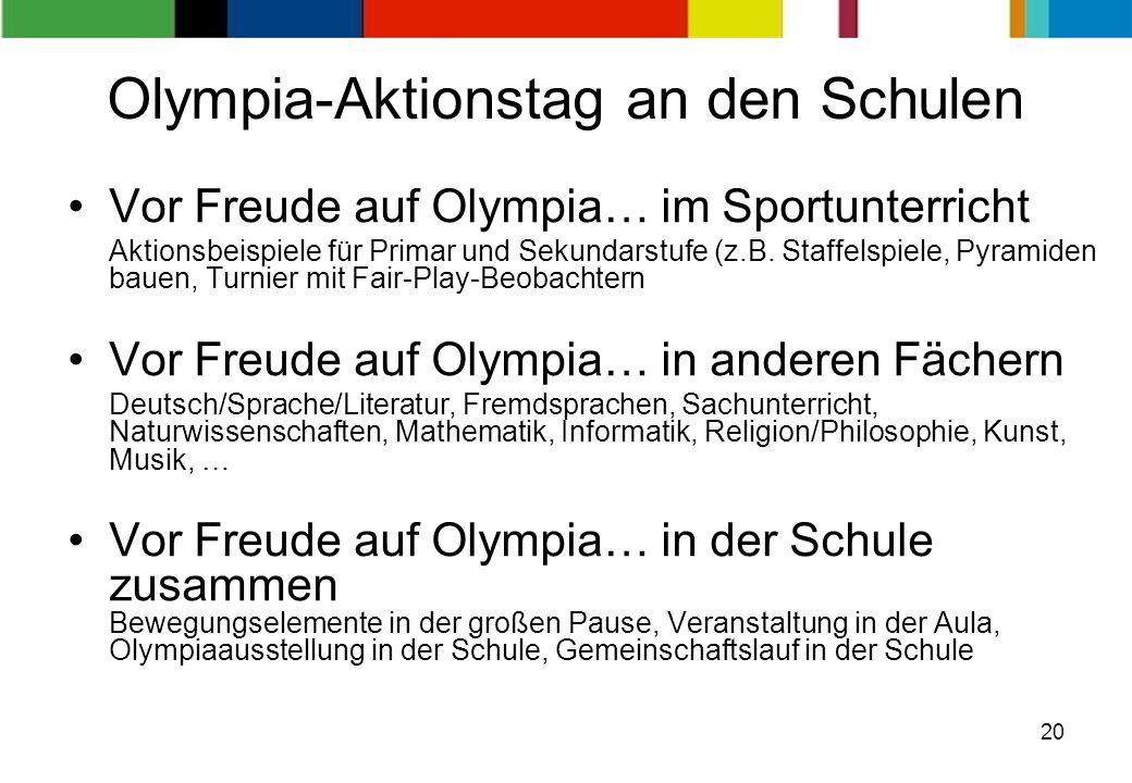 20 Olympia-Aktionstag an den Schulen Vor Freude auf Olympia… im Sportunterricht Aktionsbeispiele für Primar und Sekundarstufe (z.B. Staffelspiele, Pyr