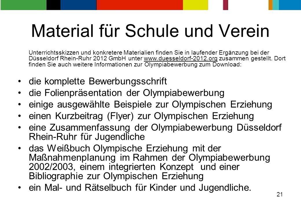 21 Material für Schule und Verein Unterrichtsskizzen und konkretere Materialien finden Sie in laufender Ergänzung bei der Düsseldorf Rhein-Ruhr 2012 G