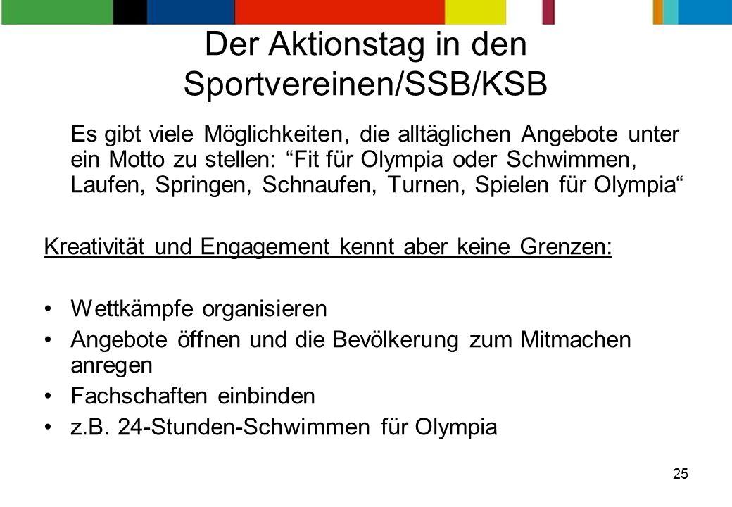 25 Der Aktionstag in den Sportvereinen/SSB/KSB Es gibt viele Möglichkeiten, die alltäglichen Angebote unter ein Motto zu stellen: Fit für Olympia oder