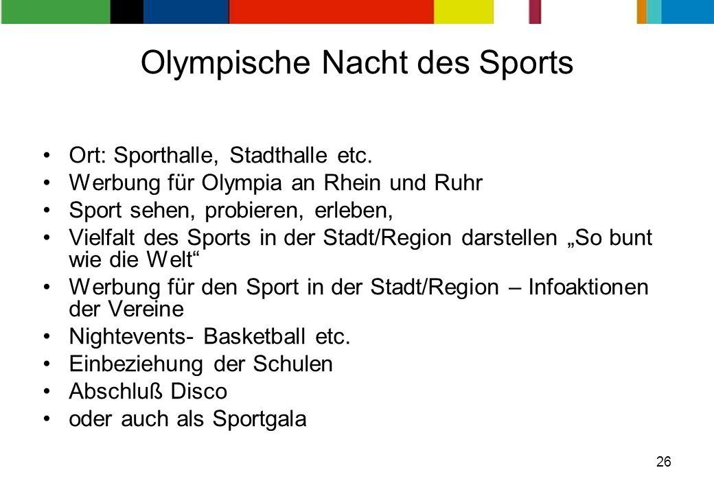 26 Olympische Nacht des Sports Ort: Sporthalle, Stadthalle etc. Werbung für Olympia an Rhein und Ruhr Sport sehen, probieren, erleben, Vielfalt des Sp