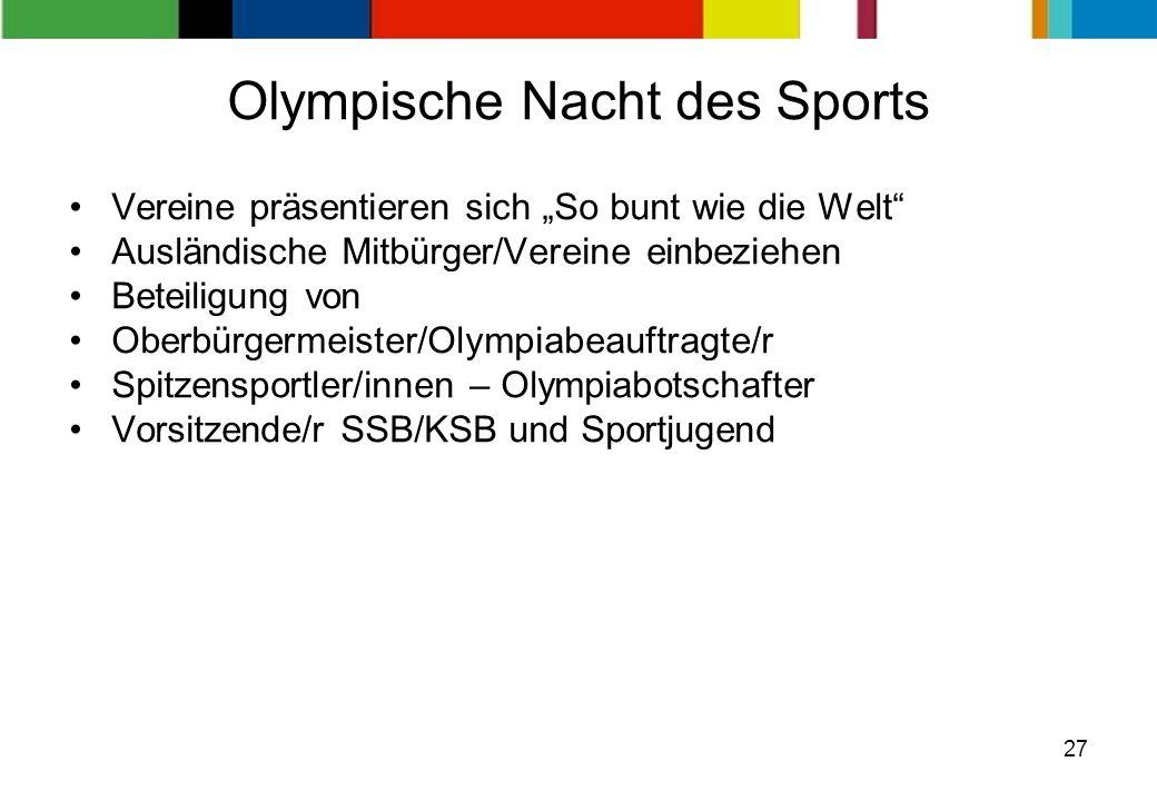 27 Olympische Nacht des Sports Vereine präsentieren sich So bunt wie die Welt Ausländische Mitbürger/Vereine einbeziehen Beteiligung von Oberbürgermei