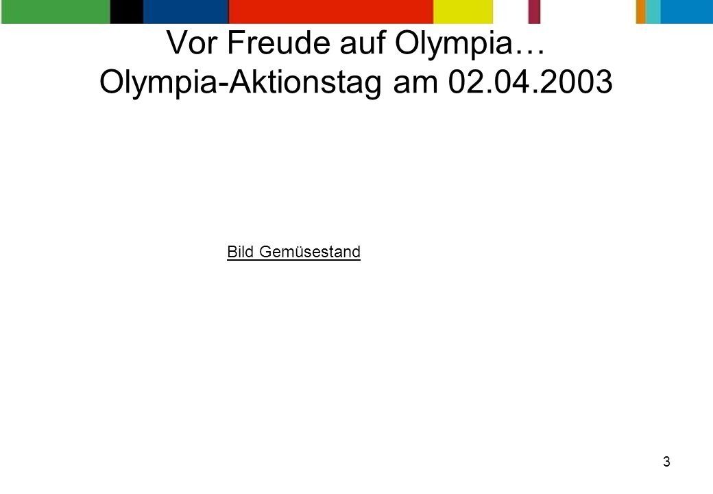 3 Vor Freude auf Olympia… Olympia-Aktionstag am 02.04.2003 Bild Gemüsestand