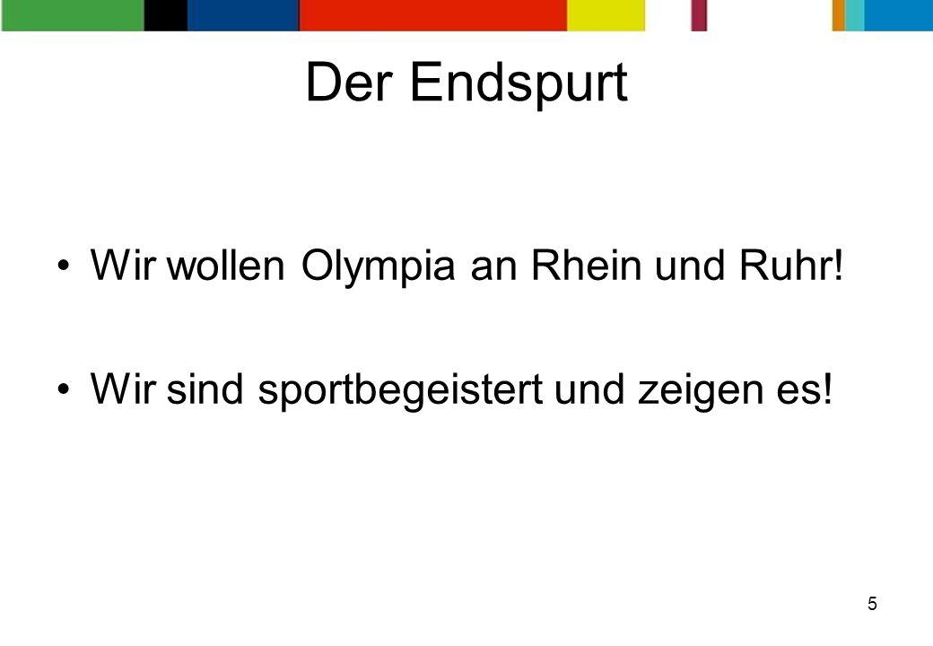 5 Wir wollen Olympia an Rhein und Ruhr! Wir sind sportbegeistert und zeigen es! Der Endspurt