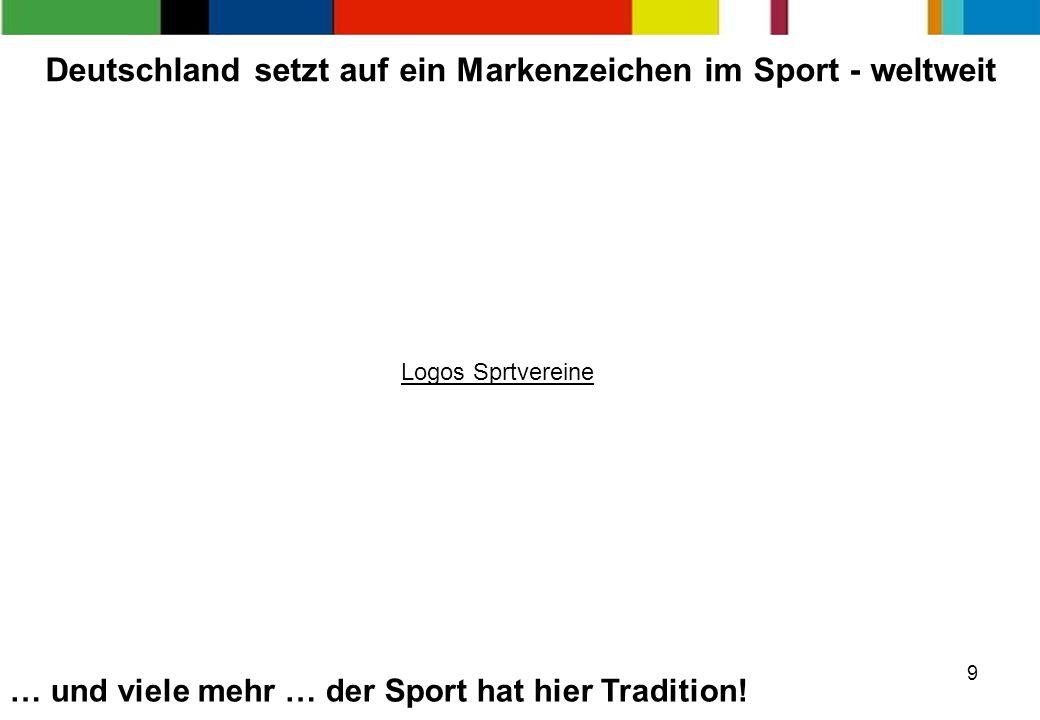 9 … und viele mehr … der Sport hat hier Tradition! Deutschland setzt auf ein Markenzeichen im Sport - weltweit Logos Sprtvereine