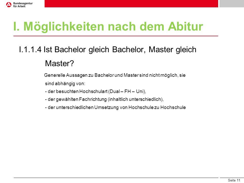Seite 11 I. Möglichkeiten nach dem Abitur I.1.1.4 Ist Bachelor gleich Bachelor, Master gleich Master? Generelle Aussagen zu Bachelor und Master sind n
