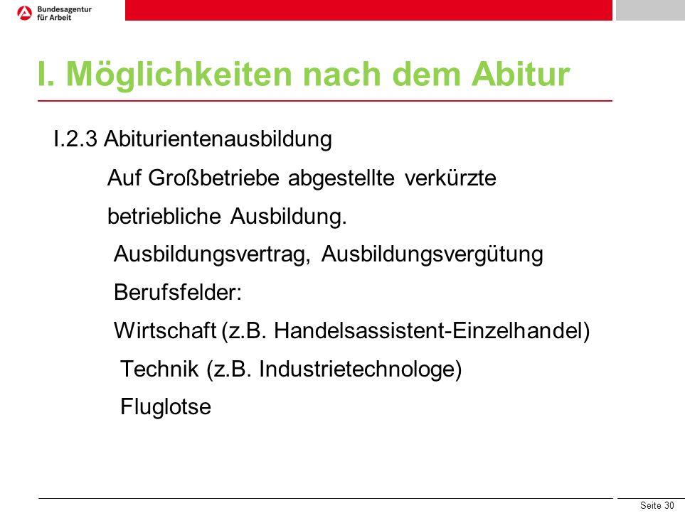 Seite 30 I. Möglichkeiten nach dem Abitur I.2.3 Abiturientenausbildung Auf Großbetriebe abgestellte verkürzte betriebliche Ausbildung. Ausbildungsvert