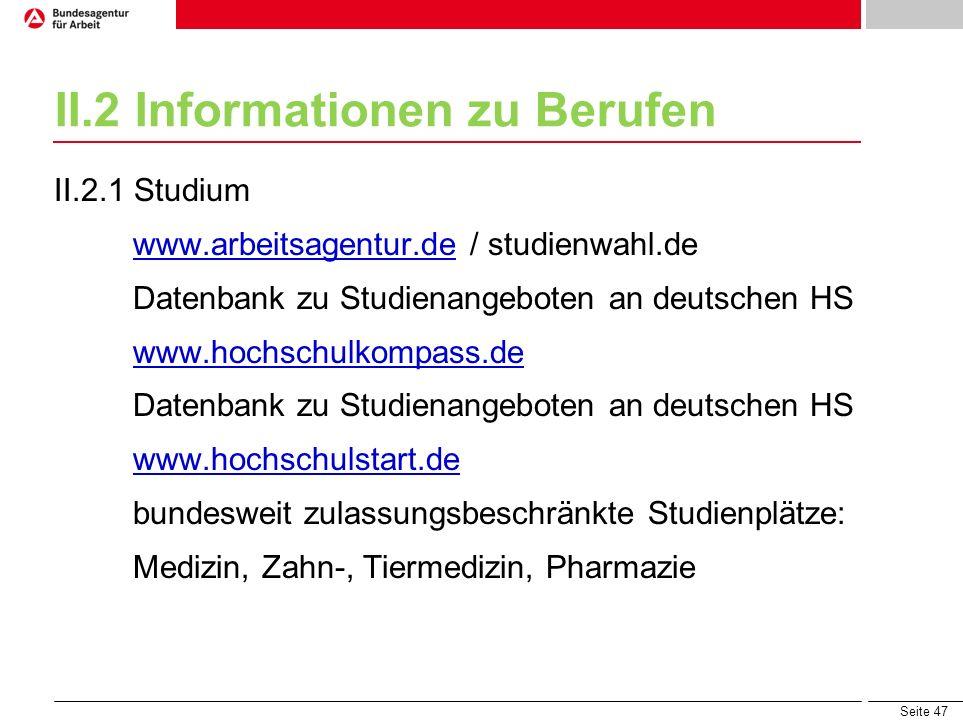 Seite 47 II.2 Informationen zu Berufen II.2.1 Studium www.arbeitsagentur.de / studienwahl.dewww.arbeitsagentur.de Datenbank zu Studienangeboten an deu