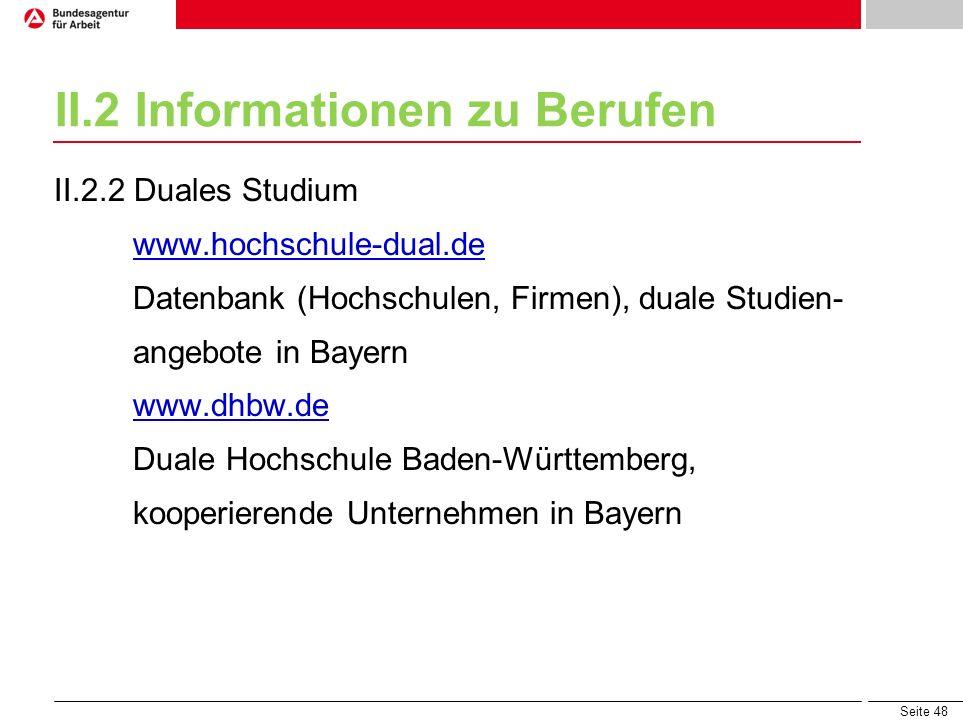 Seite 48 II.2 Informationen zu Berufen II.2.2 Duales Studium www.hochschule-dual.de Datenbank (Hochschulen, Firmen), duale Studien- angebote in Bayern
