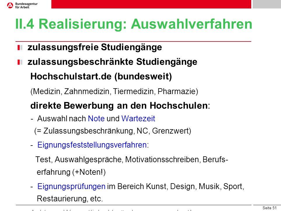 Seite 51 II.4 Realisierung: Auswahlverfahren zulassungsfreie Studiengänge zulassungsbeschränkte Studiengänge Hochschulstart.de (bundesweit) (Medizin,