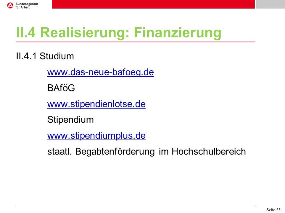 Seite 53 II.4 Realisierung: Finanzierung II.4.1 Studium www.das-neue-bafoeg.de BAföG www.stipendienlotse.de Stipendium www.stipendiumplus.de staatl. B