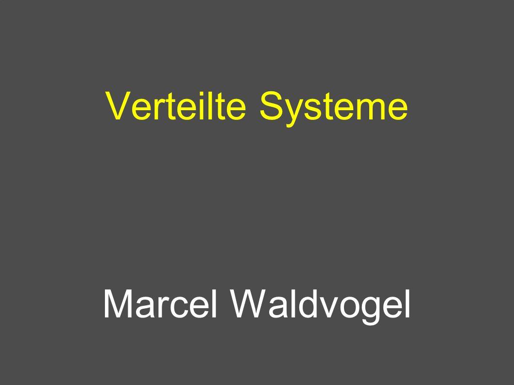 Verteilte Systeme Marcel Waldvogel