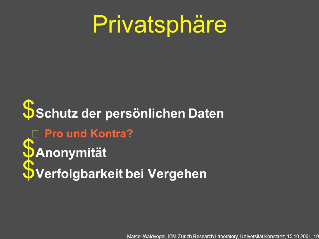 Marcel Waldvogel, IBM Zurich Research Laboratory, Universität Konstanz, 15.10.2001, 10 Privatsphäre Schutz der persönlichen Daten Pro und Kontra.