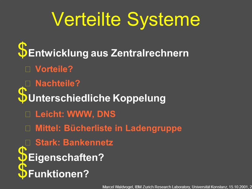 Marcel Waldvogel, IBM Zurich Research Laboratory, Universität Konstanz, 15.10.2001, 2 Verteilte Systeme Entwicklung aus Zentralrechnern Vorteile.