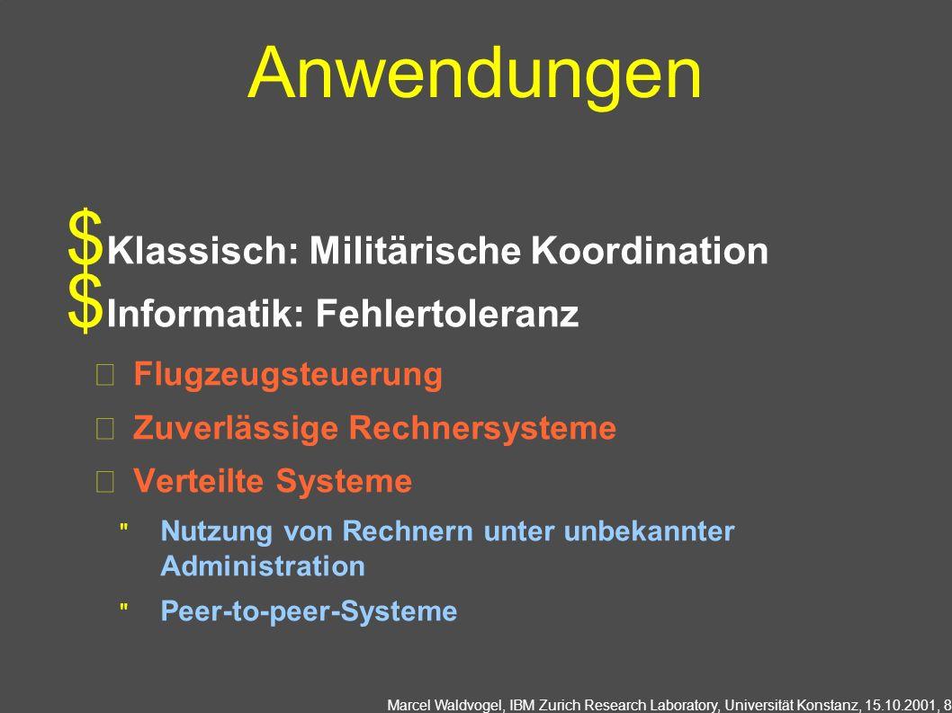 Marcel Waldvogel, IBM Zurich Research Laboratory, Universität Konstanz, 15.10.2001, 8 Anwendungen Klassisch: Militärische Koordination Informatik: Fehlertoleranz Flugzeugsteuerung Zuverlässige Rechnersysteme Verteilte Systeme Nutzung von Rechnern unter unbekannter Administration Peer-to-peer-Systeme