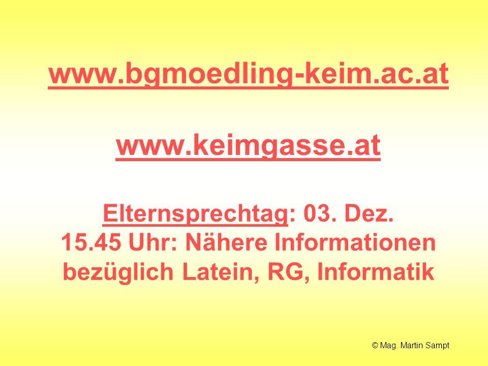 www.bgmoedling-keim.ac.at www.keimgasse.at www.bgmoedling-keim.ac.at www.keimgasse.at Elternsprechtag: 03. Dez. 15.45 Uhr: Nähere Informationen bezügl