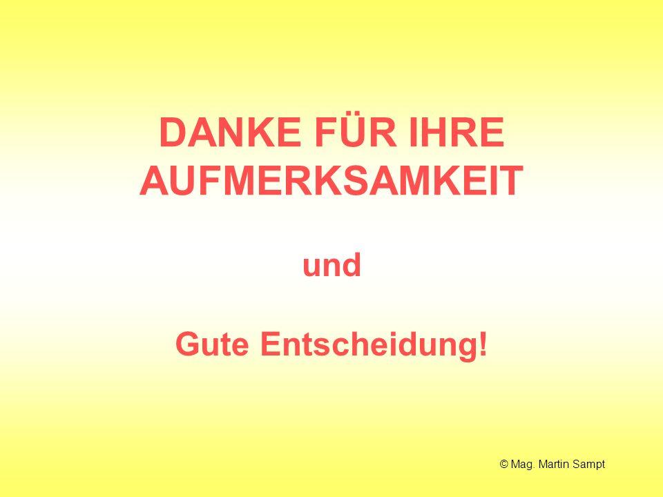 DANKE FÜR IHRE AUFMERKSAMKEIT und Gute Entscheidung! © Mag. Martin Sampt