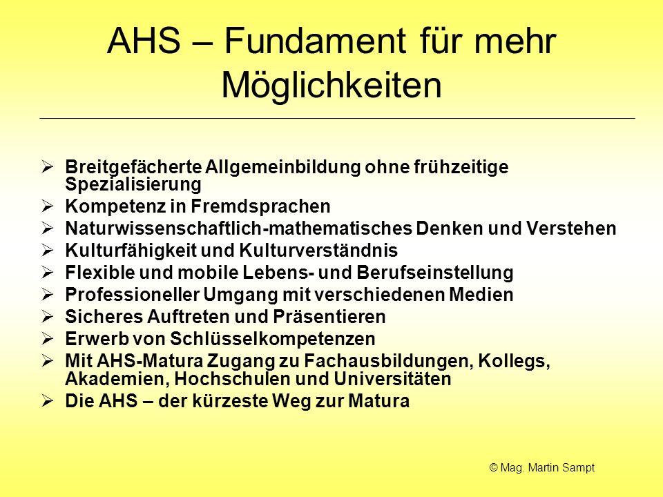 AHS – Fundament für mehr Möglichkeiten Breitgefächerte Allgemeinbildung ohne frühzeitige Spezialisierung Kompetenz in Fremdsprachen Naturwissenschaftl