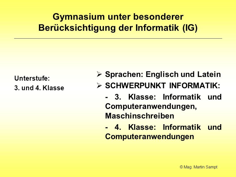 Gymnasium unter besonderer Berücksichtigung der Informatik (IG) Unterstufe: 3. und 4. Klasse Sprachen: Englisch und Latein SCHWERPUNKT INFORMATIK: - 3