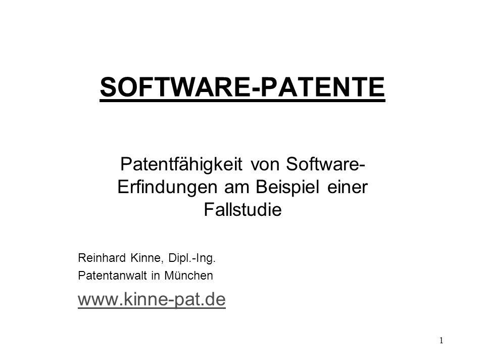 SOFTWARE-PATENTE Patentfähigkeit von Software- Erfindungen am Beispiel einer Fallstudie Reinhard Kinne, Dipl.-Ing.