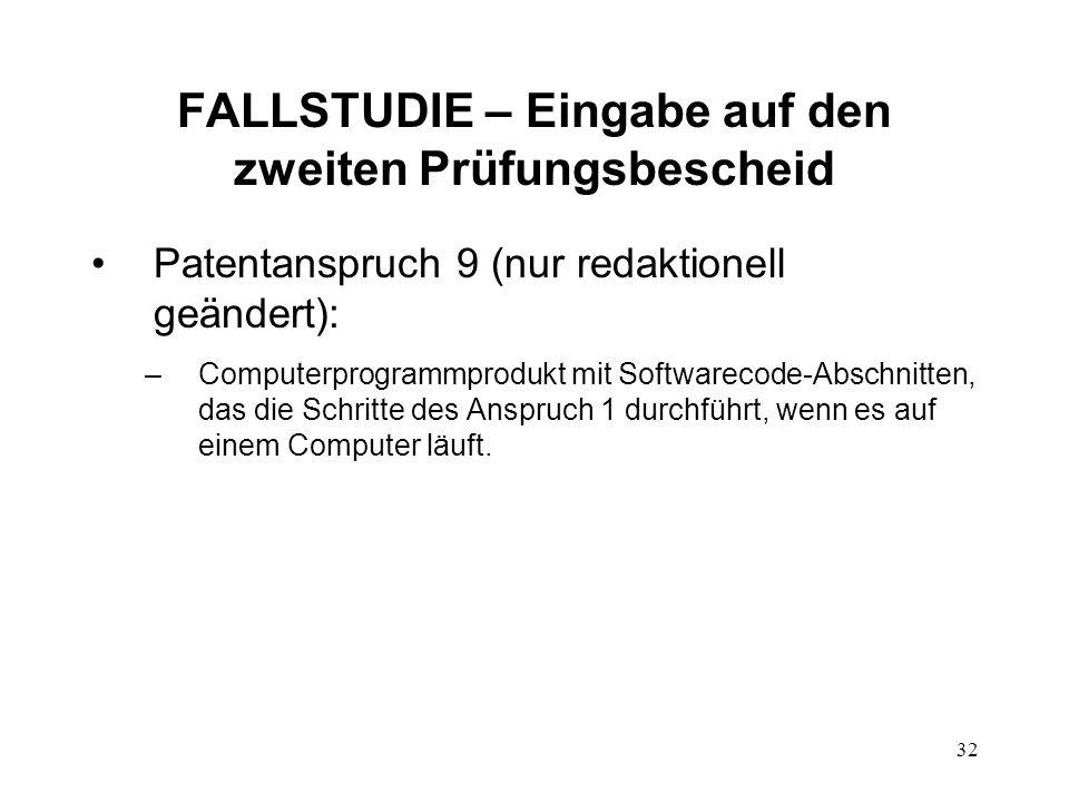FALLSTUDIE – Eingabe auf den zweiten Prüfungsbescheid Patentanspruch 9 (nur redaktionell geändert): –Computerprogrammprodukt mit Softwarecode-Abschnitten, das die Schritte des Anspruch 1 durchführt, wenn es auf einem Computer läuft.