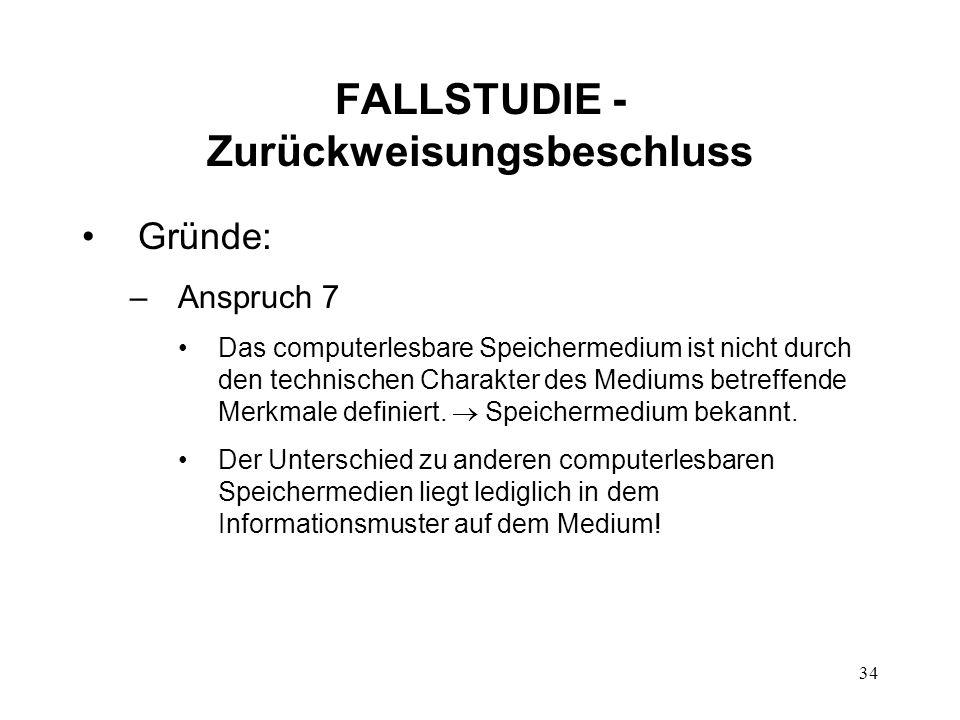 FALLSTUDIE - Zurückweisungsbeschluss Gründe: –Anspruch 7 Das computerlesbare Speichermedium ist nicht durch den technischen Charakter des Mediums betreffende Merkmale definiert.