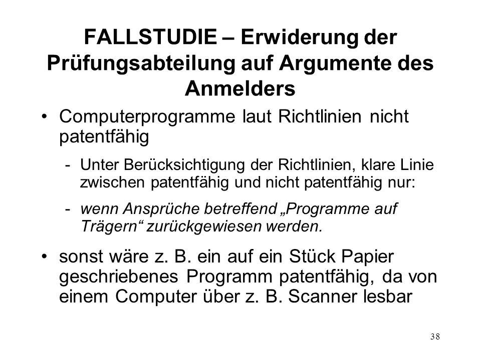 FALLSTUDIE – Erwiderung der Prüfungsabteilung auf Argumente des Anmelders Computerprogramme laut Richtlinien nicht patentfähig -Unter Berücksichtigung der Richtlinien, klare Linie zwischen patentfähig und nicht patentfähig nur: -wenn Ansprüche betreffend Programme auf Trägern zurückgewiesen werden.