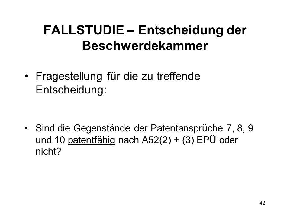 FALLSTUDIE – Entscheidung der Beschwerdekammer Fragestellung für die zu treffende Entscheidung: Sind die Gegenstände der Patentansprüche 7, 8, 9 und 10 patentfähig nach A52(2) + (3) EPÜ oder nicht.