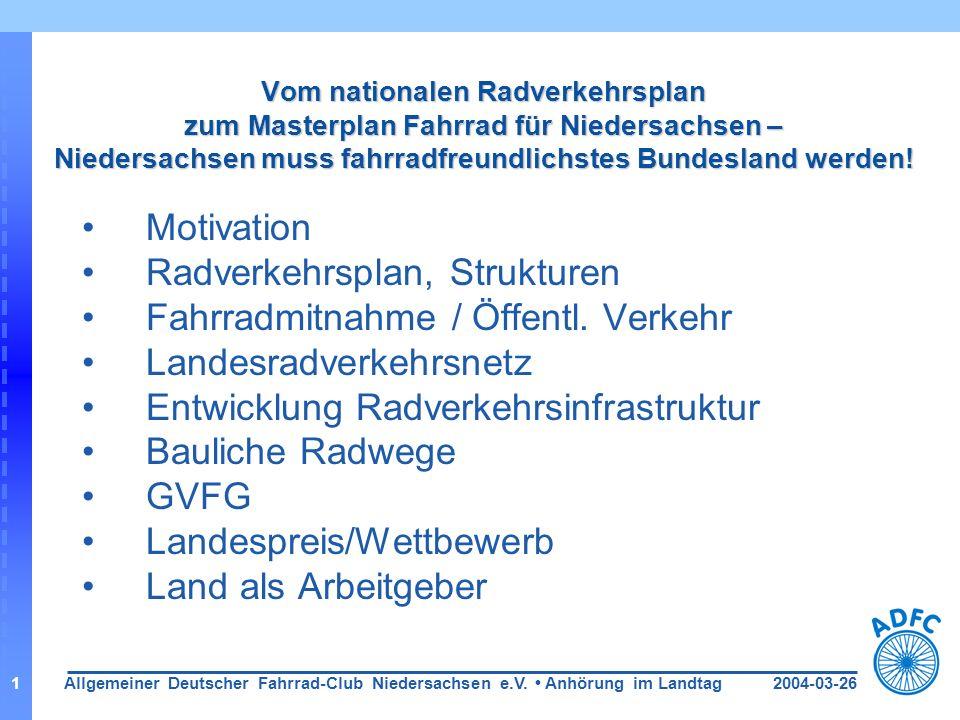 2004-03-26Allgemeiner Deutscher Fahrrad-Club Niedersachsen e.V. Anhörung im Landtag1 Vom nationalen Radverkehrsplan zum Masterplan Fahrrad für Nieders