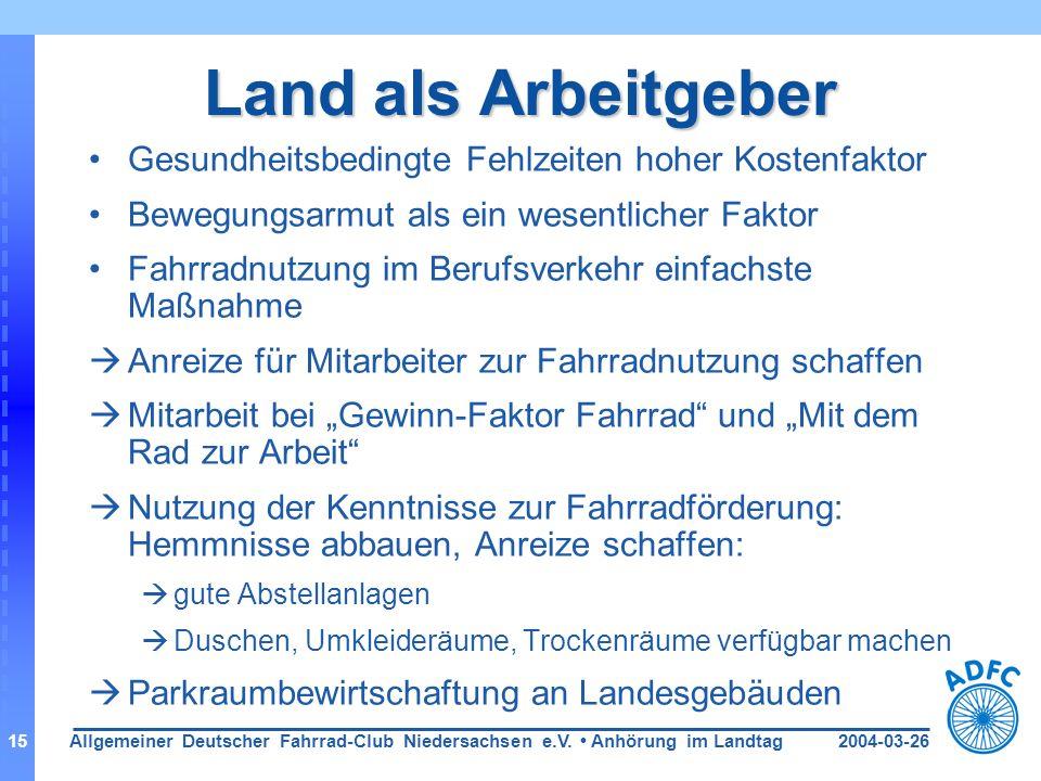 2004-03-26Allgemeiner Deutscher Fahrrad-Club Niedersachsen e.V. Anhörung im Landtag15 Land als Arbeitgeber Gesundheitsbedingte Fehlzeiten hoher Kosten