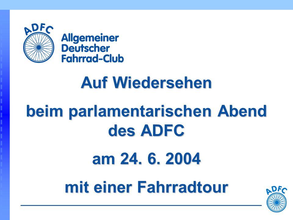 Auf Wiedersehen beim parlamentarischen Abend des ADFC am 24. 6. 2004 mit einer Fahrradtour