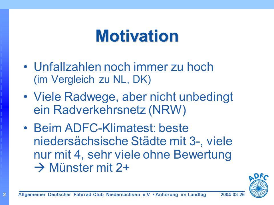 2004-03-26Allgemeiner Deutscher Fahrrad-Club Niedersachsen e.V. Anhörung im Landtag2 Motivation Unfallzahlen noch immer zu hoch (im Vergleich zu NL, D
