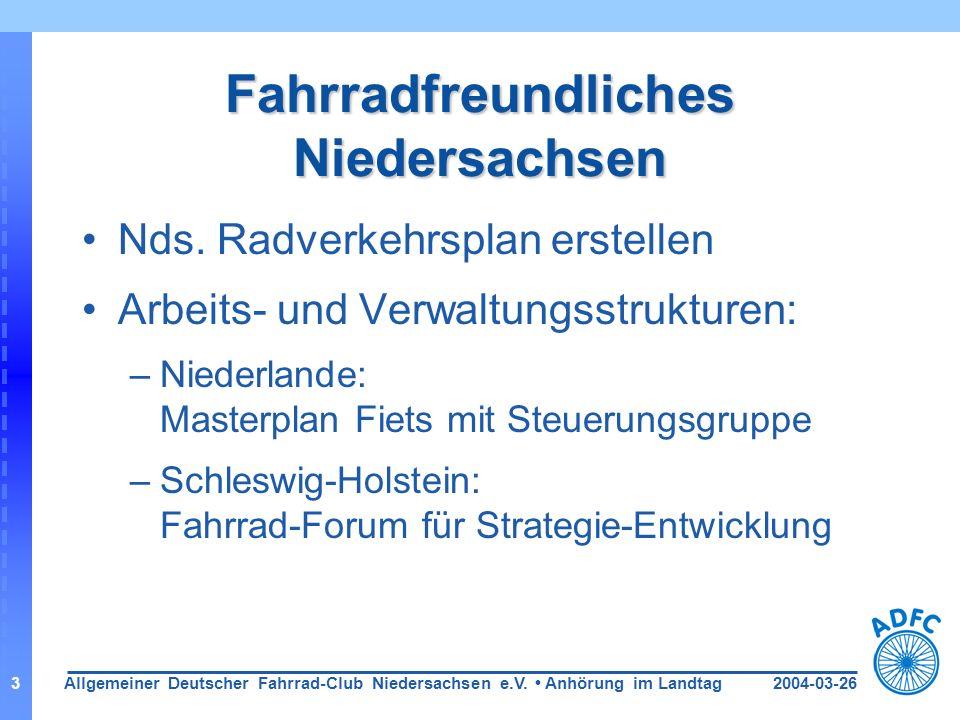 2004-03-26Allgemeiner Deutscher Fahrrad-Club Niedersachsen e.V. Anhörung im Landtag3 Fahrradfreundliches Niedersachsen Nds. Radverkehrsplan erstellen