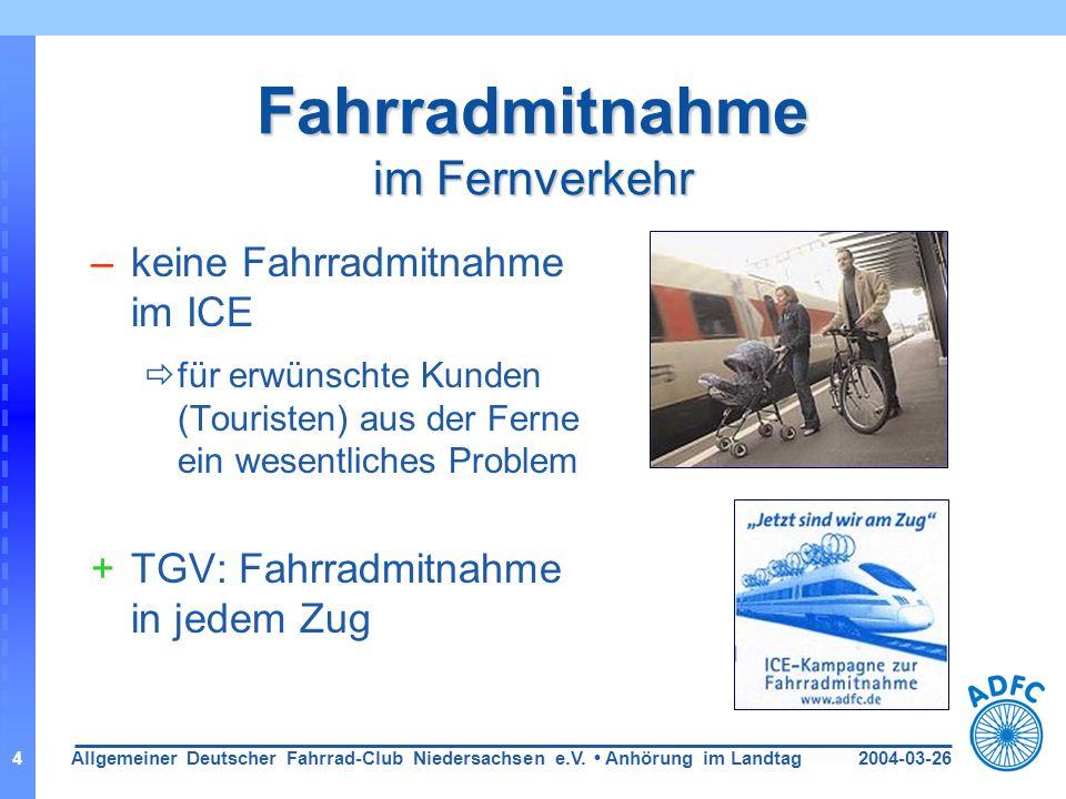 2004-03-26Allgemeiner Deutscher Fahrrad-Club Niedersachsen e.V. Anhörung im Landtag4 Fahrradmitnahme im Fernverkehr –keine Fahrradmitnahme im ICE für