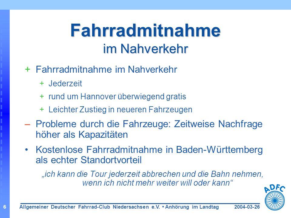 2004-03-26Allgemeiner Deutscher Fahrrad-Club Niedersachsen e.V. Anhörung im Landtag6 Fahrradmitnahme im Nahverkehr +Fahrradmitnahme im Nahverkehr +Jed