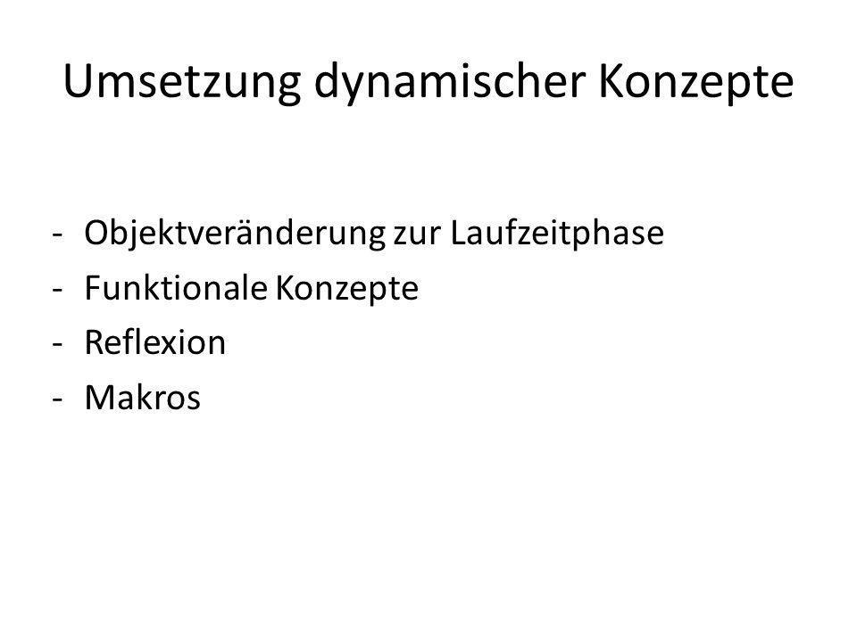 Umsetzung dynamischer Konzepte -Objektveränderung zur Laufzeitphase -Funktionale Konzepte -Reflexion -Makros