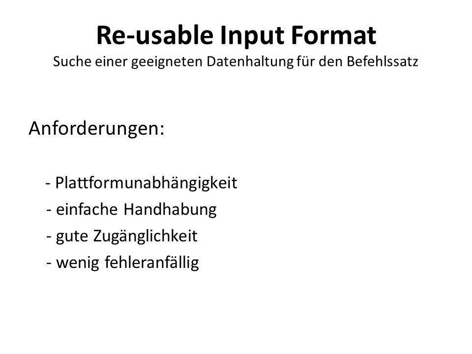 Re-usable Input Format Suche einer geeigneten Datenhaltung für den Befehlssatz Anforderungen: - Plattformunabhängigkeit - einfache Handhabung - gute Zugänglichkeit - wenig fehleranfällig