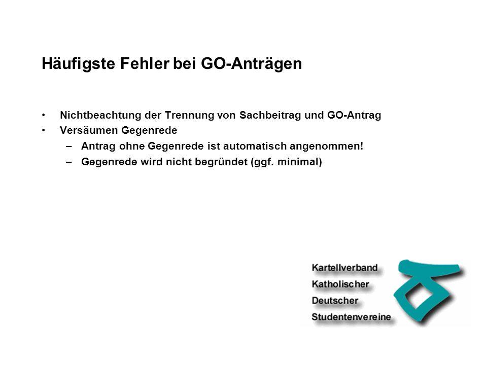 Häufigste Fehler bei GO-Anträgen Nichtbeachtung der Trennung von Sachbeitrag und GO-Antrag Versäumen Gegenrede –Antrag ohne Gegenrede ist automatisch angenommen.