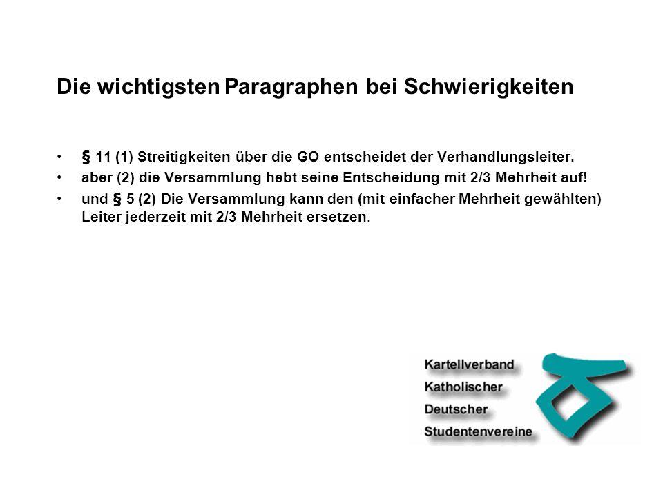 Die wichtigsten Paragraphen bei Schwierigkeiten § 11 (1) Streitigkeiten über die GO entscheidet der Verhandlungsleiter.