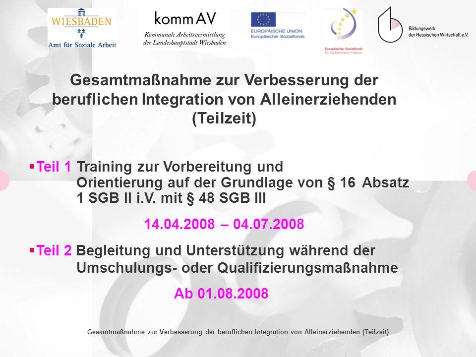 Teil 1Training zur Vorbereitung und Orientierung auf der Grundlage von § 16 Absatz 1 SGB II i.V. mit § 48 SGB III 14.04.2008 – 04.07.2008 Teil 2 Begle