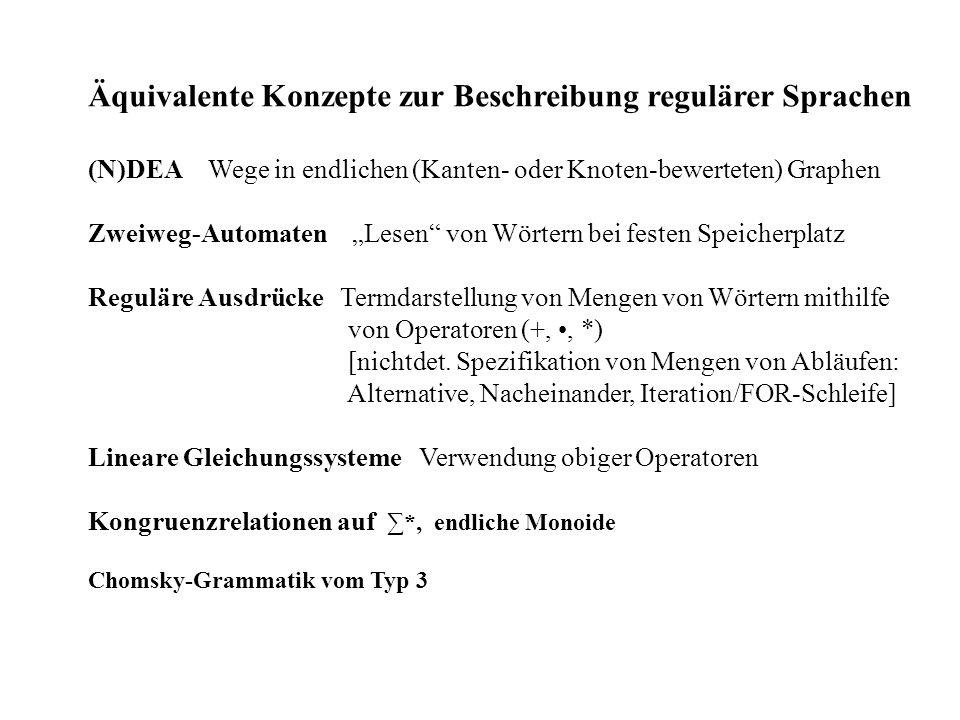 Äquivalente Konzepte zur Beschreibung regulärer Sprachen (N)DEA Wege in endlichen (Kanten- oder Knoten-bewerteten) Graphen Zweiweg-Automaten Lesen von